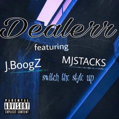 Switch The style up Dealerr -J.BoogZ-MJSTACKS