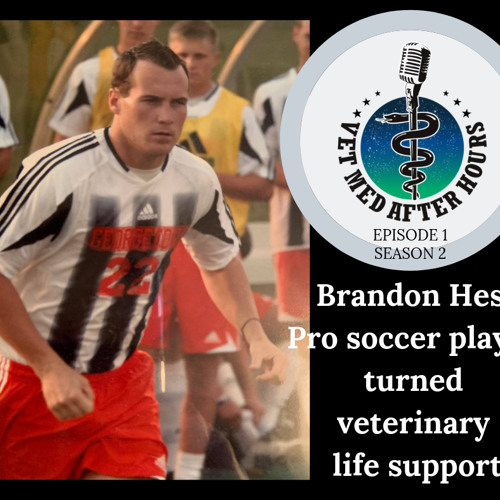 Season 2  Episode 1 : Brandon Hess - Pro Soccer Player Turned Veterinary Life Support
