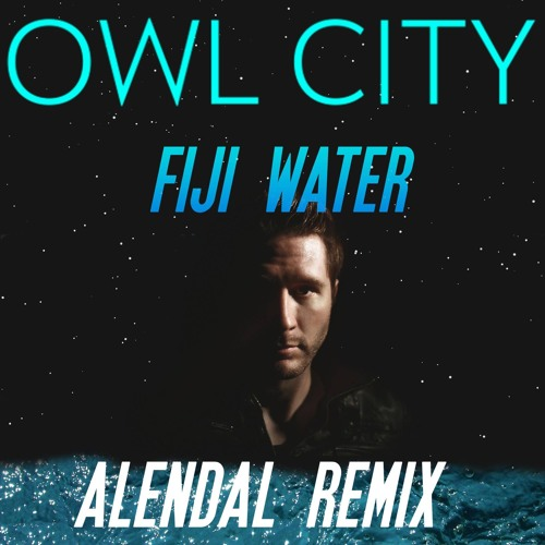 Owl City - Fijiwater (Alendal Remix) by Alendal   Andreas