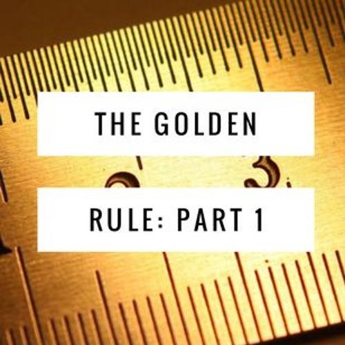 The Golden Rule  Part 1 - Guest Pastor John Whelan - May 19, 2019