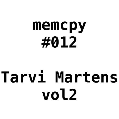 Memcpy #012 - Tarvi Martens vol2