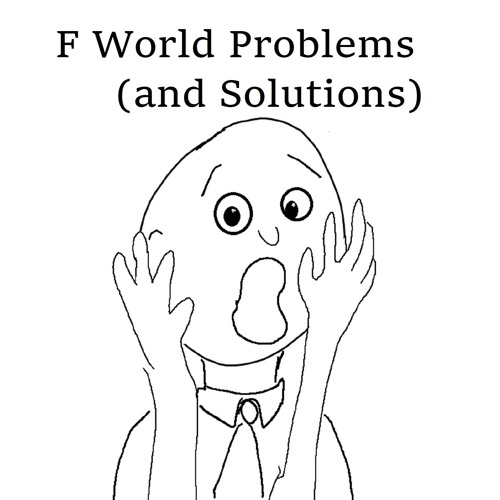 F World Problems (and solutions) Episode 6