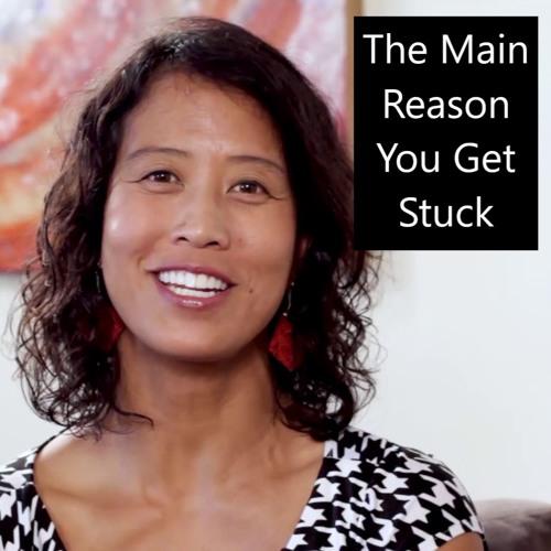 The Main Reason You Get Stuck