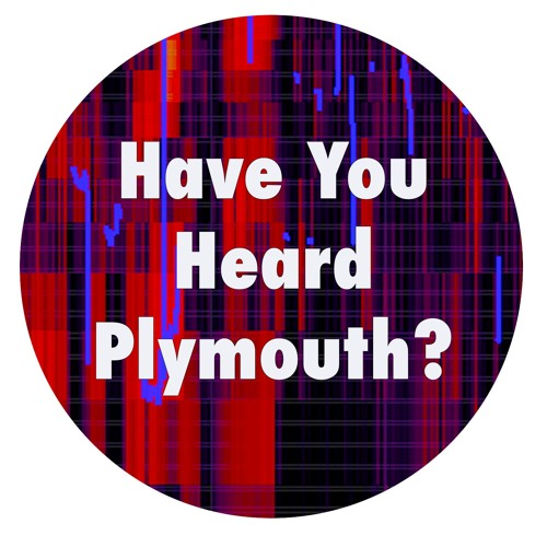 Have You Heard Plymouth?
