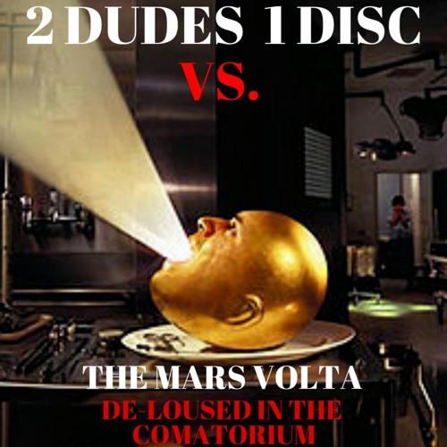 """The Mars Volta """"De-Loused in the Comatorium"""" VS. 2 Dudes 1 Disc"""
