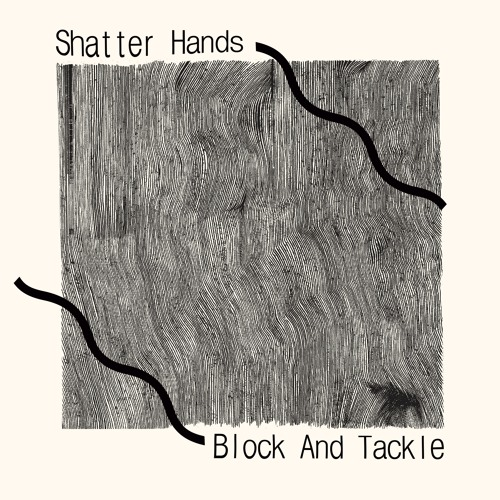 Shatter Hands - Block And Tackle (Side A from the vinyl)