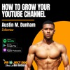 How to Grow Your Youtube Channel: Austin M. Dunham