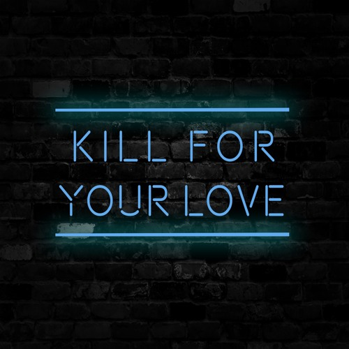 Kill For Your Love