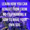 Learn How You  Can Benefit From No-till Farming And How To Make Your Own Soil