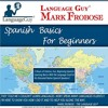 Language Guy's Spanish Basics for Beginners - 5 One Hour Audio CDs [English and Spanish Edition] By
