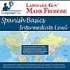 Language Guy's Spanish Basics Intermediate Level - 5 One Hour Audio CDs [English and Spanish Edition