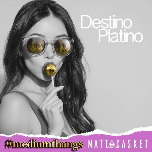 #mediumthangs & Matt Casket - Destino Platino (Available on Spotify & Apple Music)