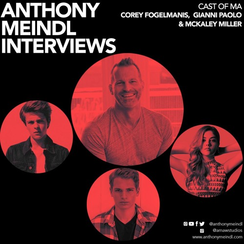 Anthony Interviews Corey Fogelmanis, McKaley Miller & Gianni Paolo