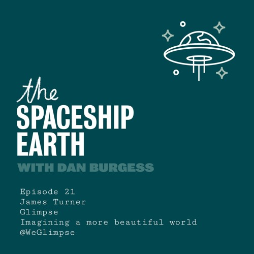 The SpaceShip Earth - Episode 21 - James Turner - Glimpse