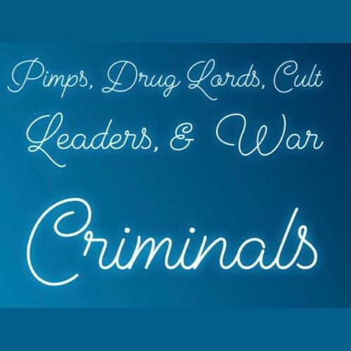 Pimps, Drug Lords, Cult Leaders, and War Criminals