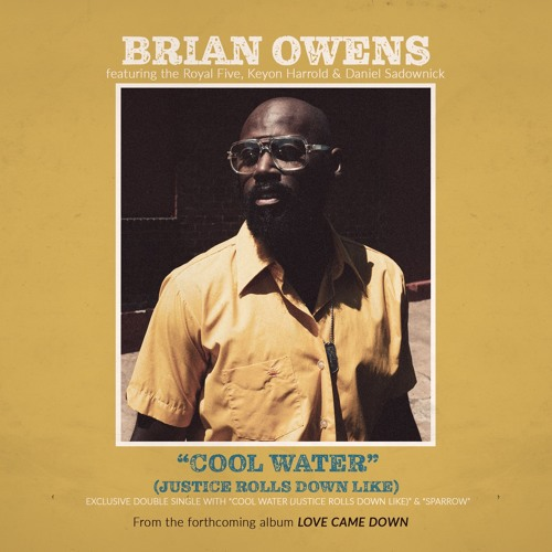 """Brian Owens  """"Cool Water"""" (Justice Rolls Down Like)"""