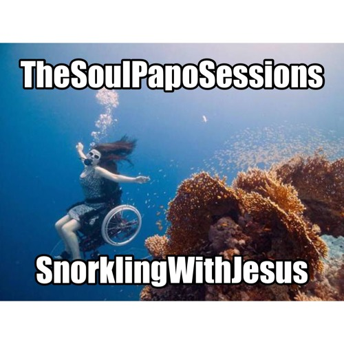 TheSoulPapoSessions: Snorkling WIth Jesus