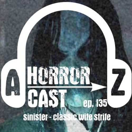 Ep 135 - Sinister - Classic Wife Strife