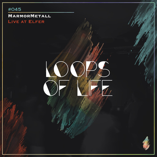 Loops of Life_#045 - MarmorMetall // Live @ Elfer