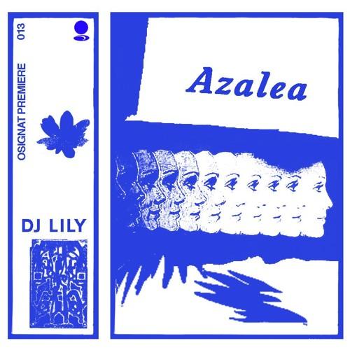Osignat Premiere: DJ Lily - Azalea