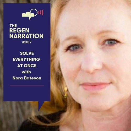 #037 Solve Everything at Once: Nora Bateson on systems thinking, warm data & singing out loud