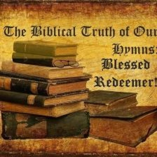 The Biblical Truth Of Our Hymns Blessed Redeemer