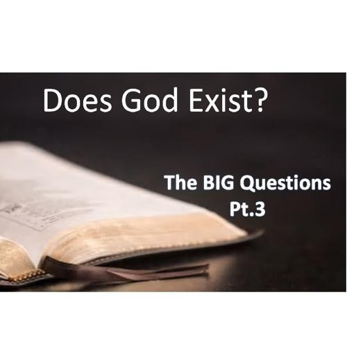 Big Questions Pt3 Does God Exist