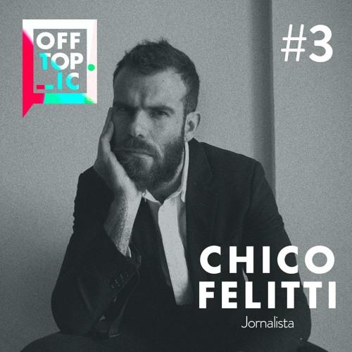 #03 Construindo narrativas empáticas, com Chico Felitti