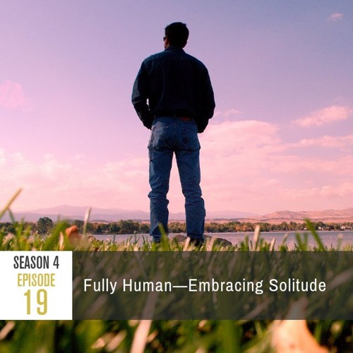 Season 4 Episode 19 - Fully Human: Embracing Solitude