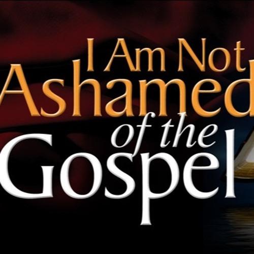 I AM NOT ASHAMED OF THE GOSPEL PT 1