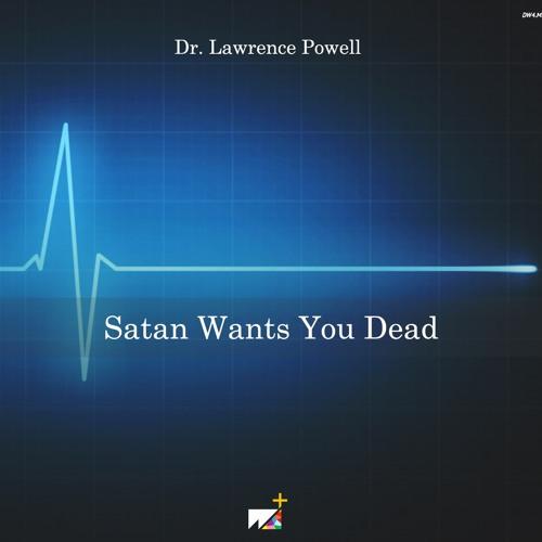 Dr. Lawrence Powell | Satan Wants You Dead
