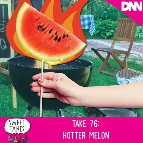 Take 76: Hotter Melon