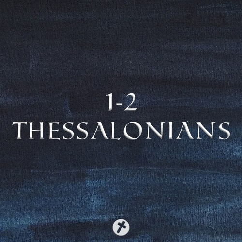 1 Thessalonians: Holy Discontentment