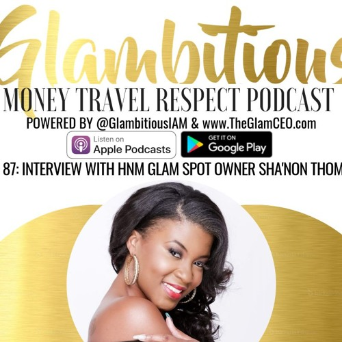 Ep. 87 Interview with HnM Glam Spot Owner Sha'non Thomas