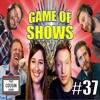 Game of SHOWS - That Cousin Show Eps. 37
