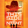 This Side of Night by J. Todd Scott, read by T. Ryder Smith