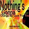 Nothing's gonna change my love for you (Glenn Medeiros)