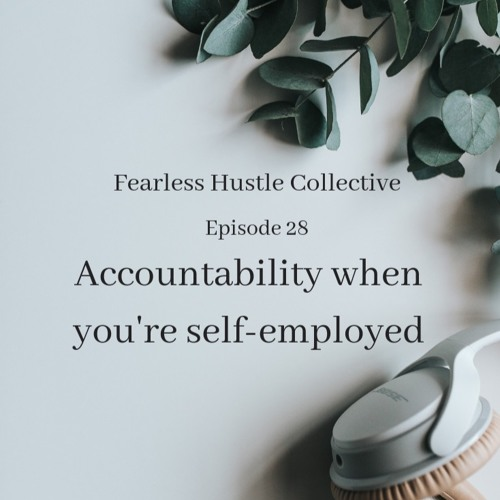 28: Accountability when you're self-employed