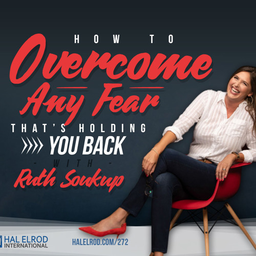 272: How to Overcome Any FEAR That's Holding You Back with Ruth Soukup