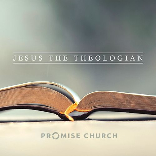 Jesus The Theologian - Promise Church