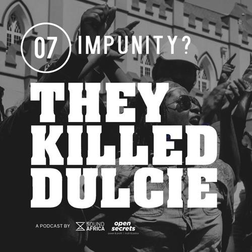 07: They Killed Dulcie: Impunity?
