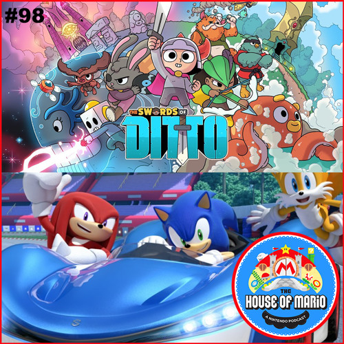 Team Sonic Racing & The Swords of Ditto impressions - The House of Mario Ep. 98