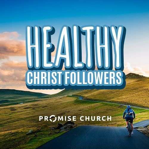 Healthy Christ Followers - Promise Church