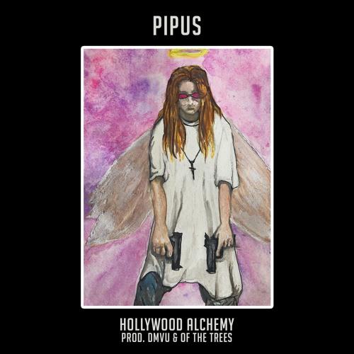 Pipus- Hollywood Alchemy (Prod. by DMVU x Of The Trees) ***FREE DL***