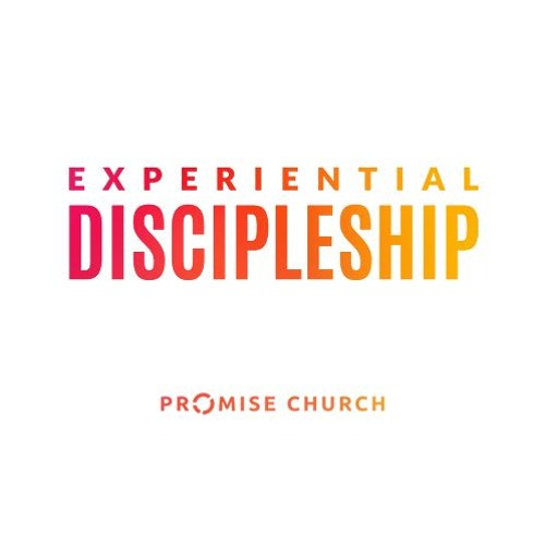Experiential Discipleship - Promise Church