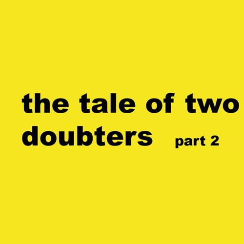 The Tale Of Two Doubters Part 2