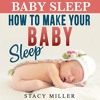 How to Make Your Baby Sleep By Stacy Miller Audiobook Sample