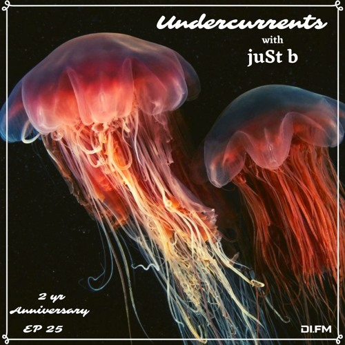 juSt b ▪️ Undercurrents EP25 ▪️ 2-yr Anniversary ▪️ May 17 '19