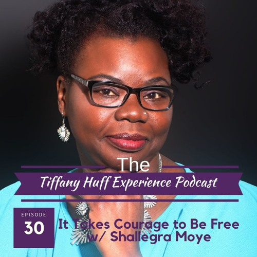 30: It Takes Courage to Be Free with Shallegra Moye