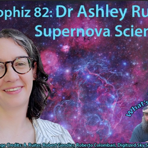 Astrophiz82 - Dr Ashley Ruiter - Supernova Scientist